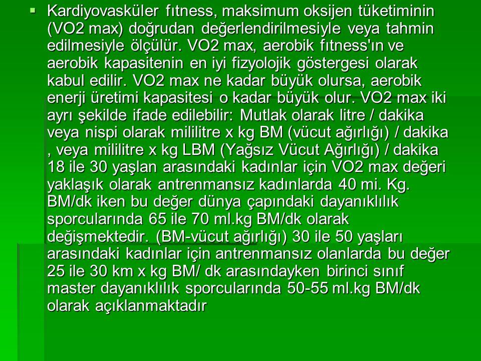  Kardiyovasküler fıtness, maksimum oksijen tüketiminin (VO2 max) doğrudan değerlendirilmesiyle veya tahmin edilmesiyle ölçülür. VO2 max, aerobik fıtn