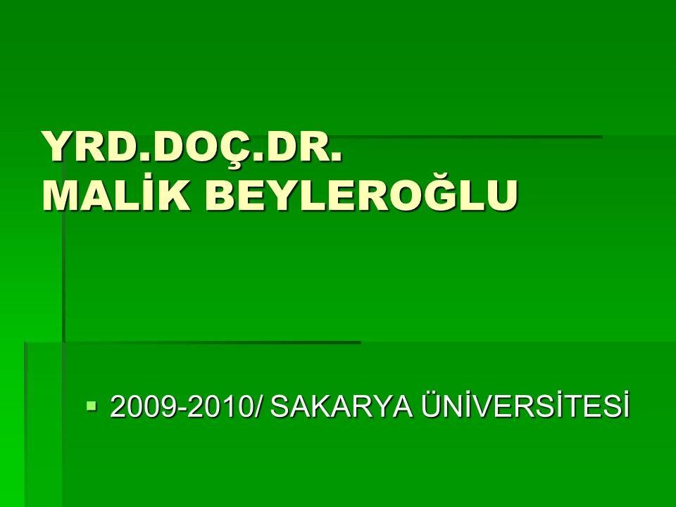 YRD.DOÇ.DR. MALİK BEYLEROĞLU  2009-2010/ SAKARYA ÜNİVERSİTESİ