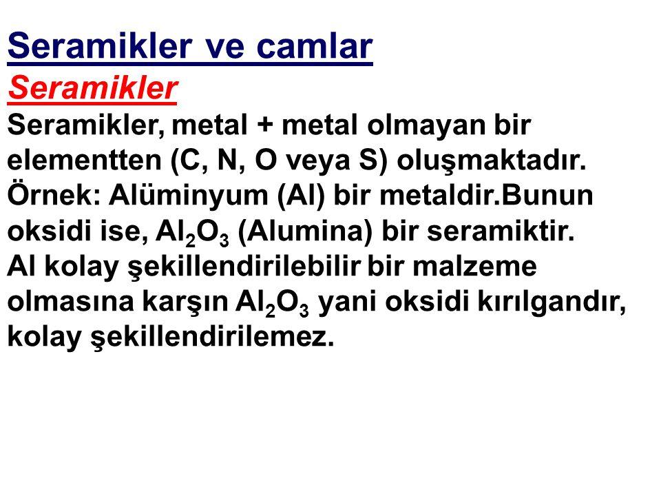 Seramikler ve camlar Seramikler Seramikler, metal + metal olmayan bir elementten (C, N, O veya S) oluşmaktadır.
