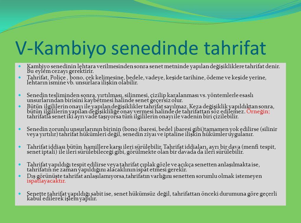 V-Kambiyo senedinde tahrifat Kambiyo senedinin lehtara verilmesinden sonra senet metninde yapılan değişikliklere tahrifat denir.