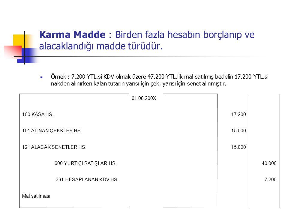 Karma Madde : Birden fazla hesabın borçlanıp ve alacaklandığı madde türüdür.