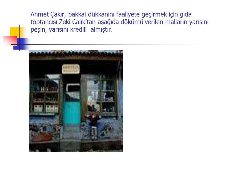 Ahmet Çakır, bakkal dükkanını faaliyete geçirmek için gıda toptancısı Zeki Çalık'tan aşağıda dökümü verilen malların yarısını peşin, yarısını kredili almıştır.
