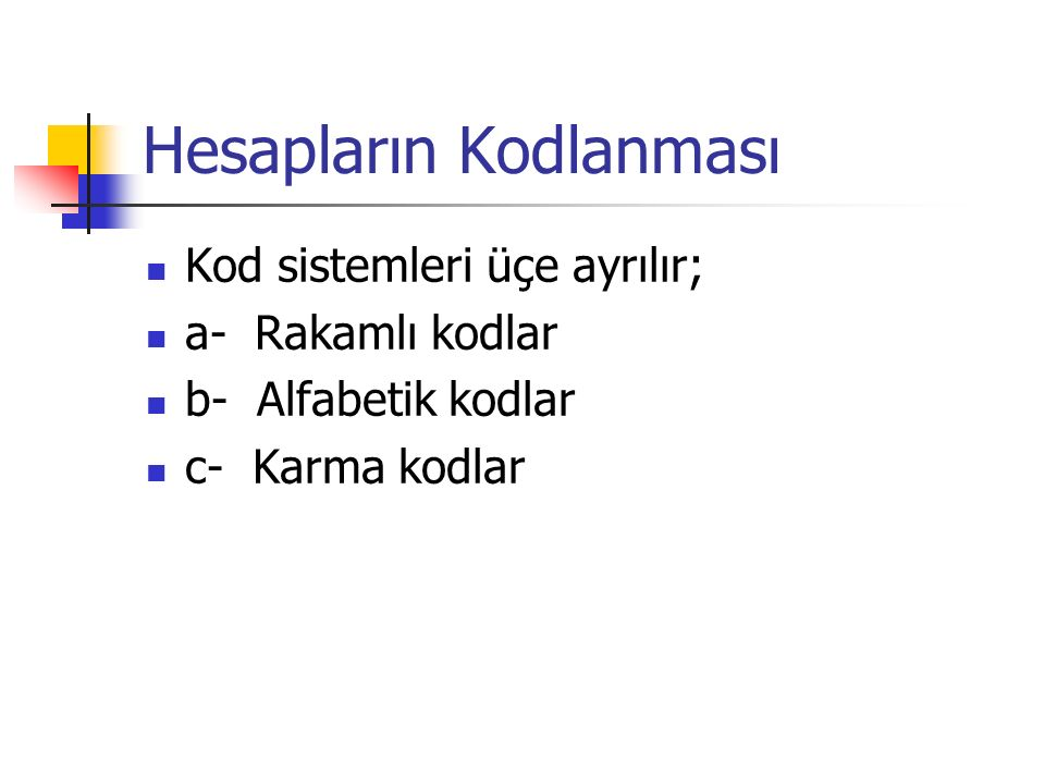 Hesapların Kodlanması Kod sistemleri üçe ayrılır; a- Rakamlı kodlar b- Alfabetik kodlar c- Karma kodlar