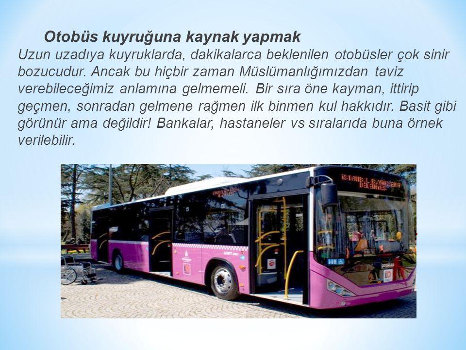 Otobüs kuyruğuna kaynak yapmak Uzun uzadıya kuyruklarda, dakikalarca beklenilen otobüsler çok sinir bozucudur.