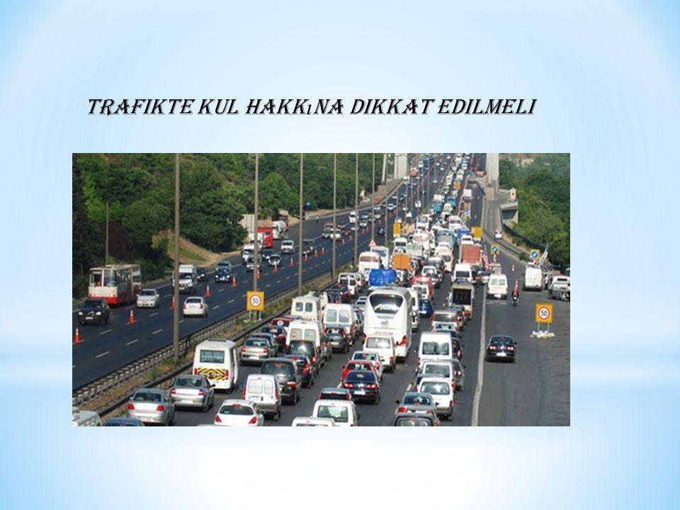 Trafikte kul hakk ı na dikkat edilmeli