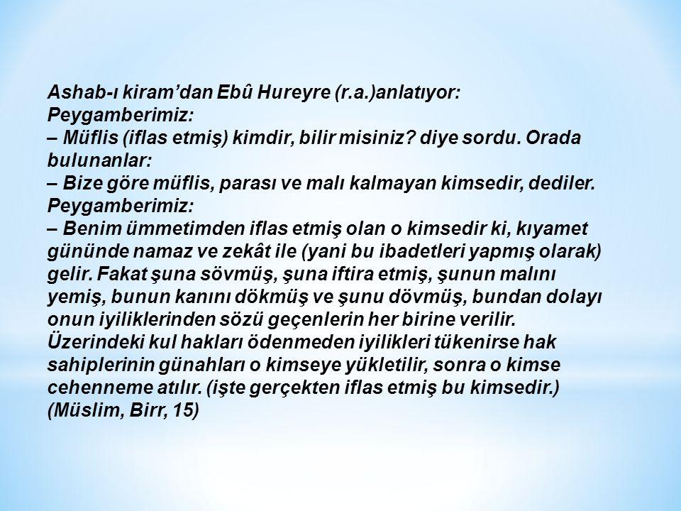 Ashab-ı kiram'dan Ebû Hureyre (r.a.)anlatıyor: Peygamberimiz: – Müflis (iflas etmiş) kimdir, bilir misiniz.