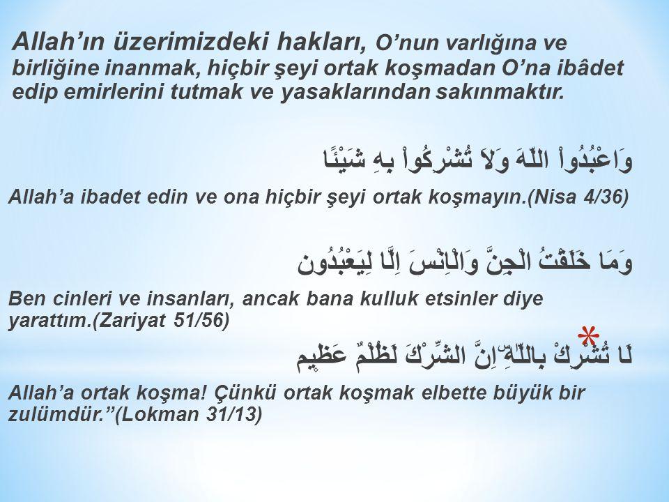 Allah'ın üzerimizdeki hakları, O'nun varlığına ve birliğine inanmak, hiçbir şeyi ortak koşmadan O'na ibâdet edip emirlerini tutmak ve yasaklarından sakınmaktır.