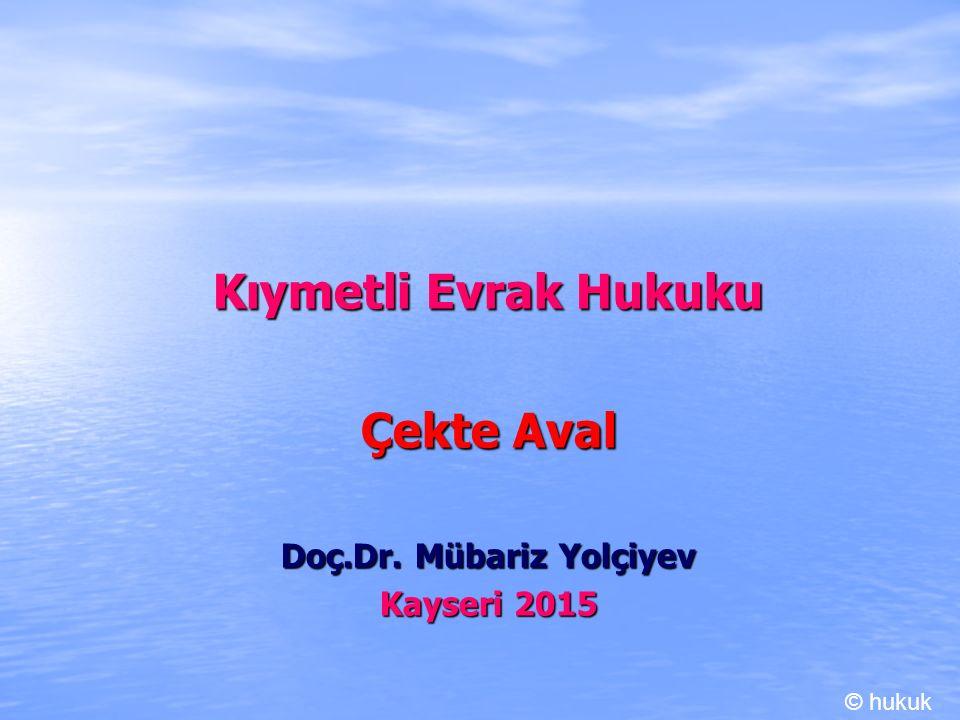 Kıymetli Evrak Hukuku Çekte Aval Doç.Dr. Mübariz Yolçiyev Kayseri 2015 © hukuk