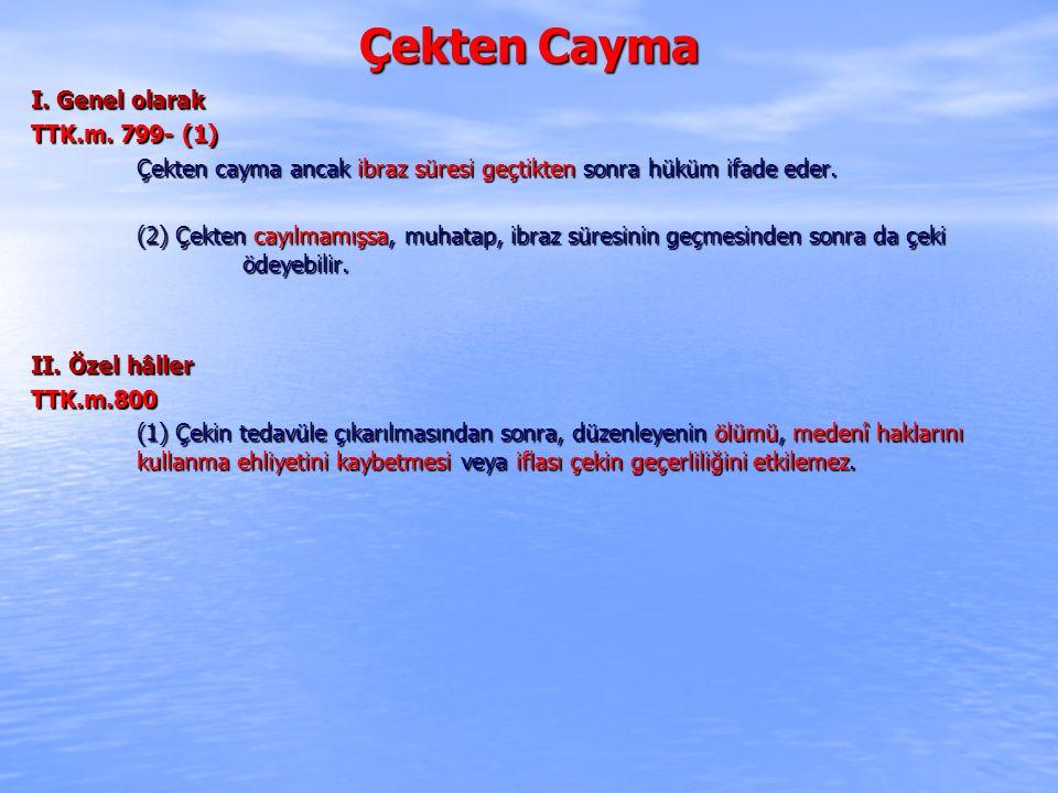 Çekten Cayma I. Genel olarak TTK.m.