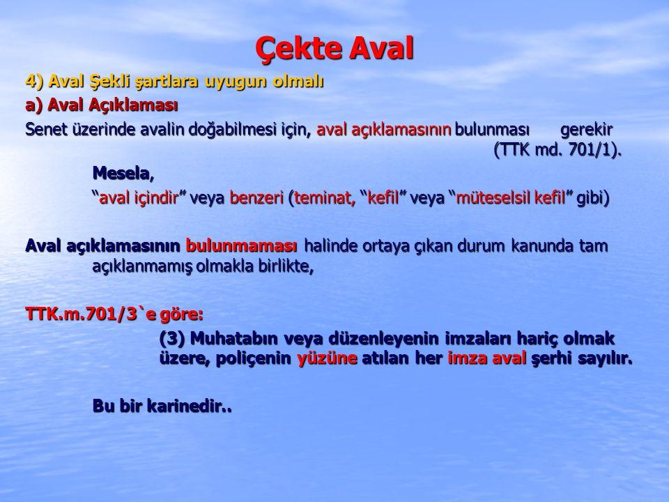 Çekte Aval 4) Aval Şekli şartlara uyugun olmalı a) Aval Açıklaması Senet üzerinde avalin doğabilmesi için, aval açıklamasının bulunması gerekir (TTK md.