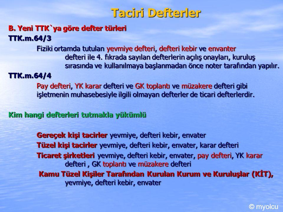 Taciri Defterler B. Yeni TTK`ya göre defter türleri TTK.m.64/3 Fiziki ortamda tutulan yevmiye defteri, defteri kebir ve envanter defteri ile 4. fıkrad