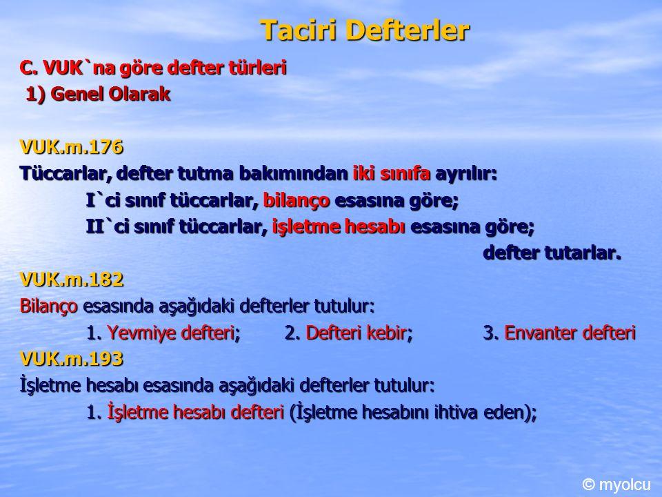 Taciri Defterler C. VUK`na göre defter türleri 1) Genel Olarak 1) Genel OlarakVUK.m.176 Tüccarlar, defter tutma bakımından iki sınıfa ayrılır: I`ci sı