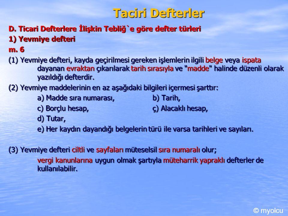 Taciri Defterler D.Ticari Defterlere İlişkin Tebliğ`e göre defter türleri 1) Yevmiye defteri m.