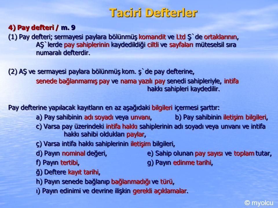 Taciri Defterler 4) Pay defteri / m. 9 4) Pay defteri / m. 9 (1) Pay defteri; sermayesi paylara bölünmüş komandit ve Ltd Ş`de ortaklarının, AŞ`lerde p