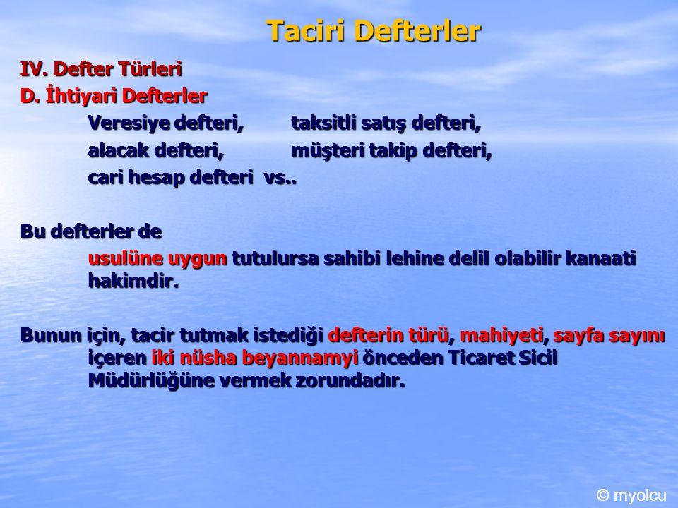 Taciri Defterler IV. Defter Türleri D. İhtiyari Defterler Veresiye defteri, taksitli satış defteri, alacak defteri, müşteri takip defteri, cari hesap