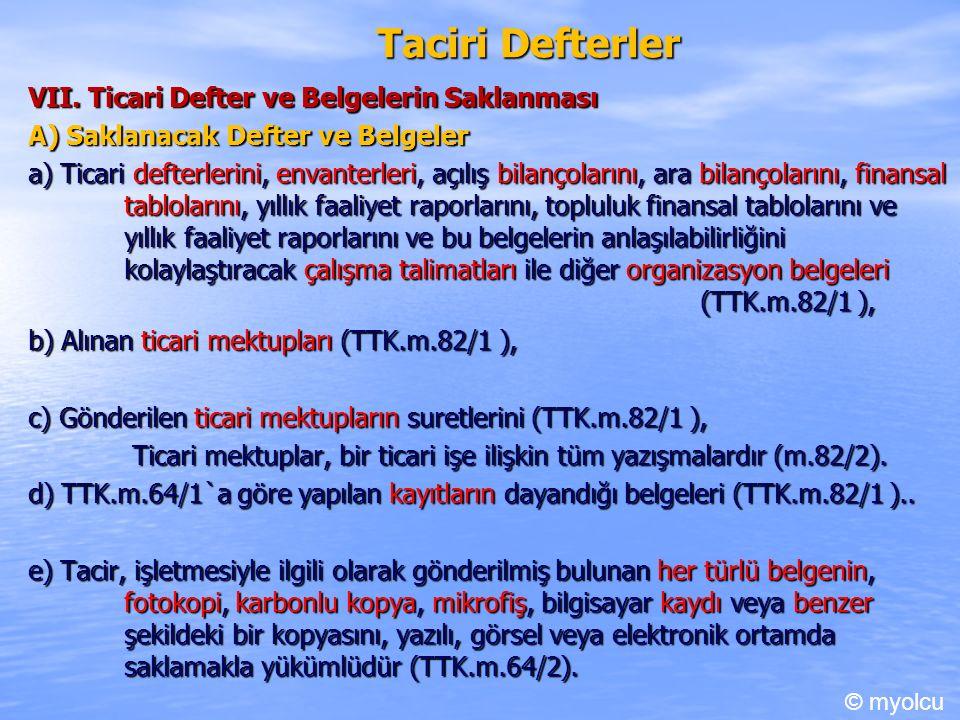 Taciri Defterler VII. Ticari Defter ve Belgelerin Saklanması A) Saklanacak Defter ve Belgeler a) Ticari defterlerini, envanterleri, açılış bilançoları