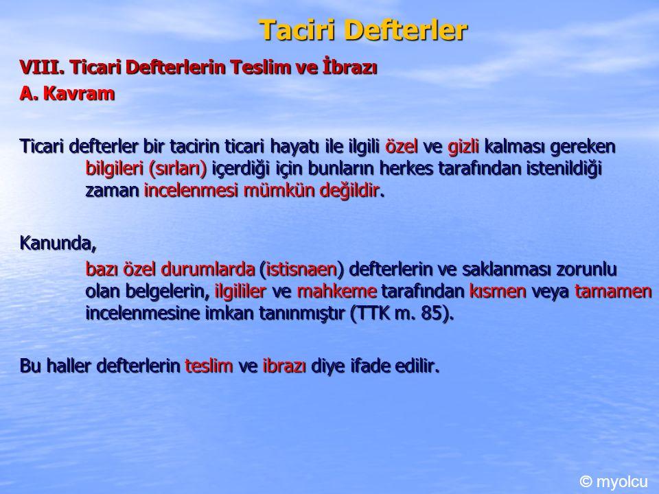 Taciri Defterler VIII. Ticari Defterlerin Teslim ve İbrazı A.