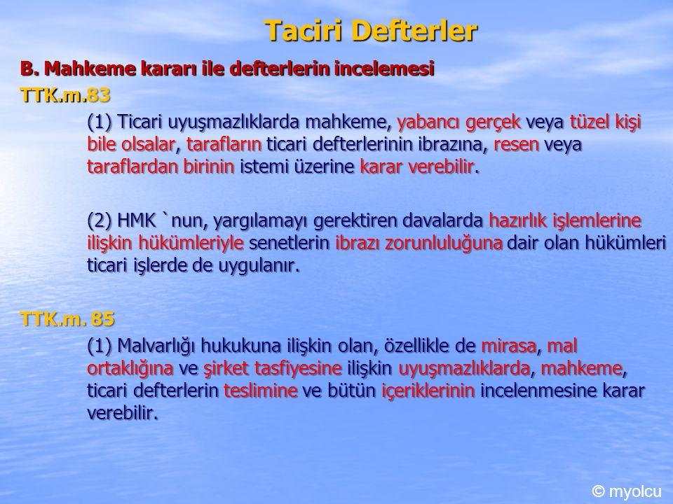Taciri Defterler B. Mahkeme kararı ile defterlerin incelemesi TTK.m.83 TTK.m.83 (1) Ticari uyuşmazlıklarda mahkeme, yabancı gerçek veya tüzel kişi bil