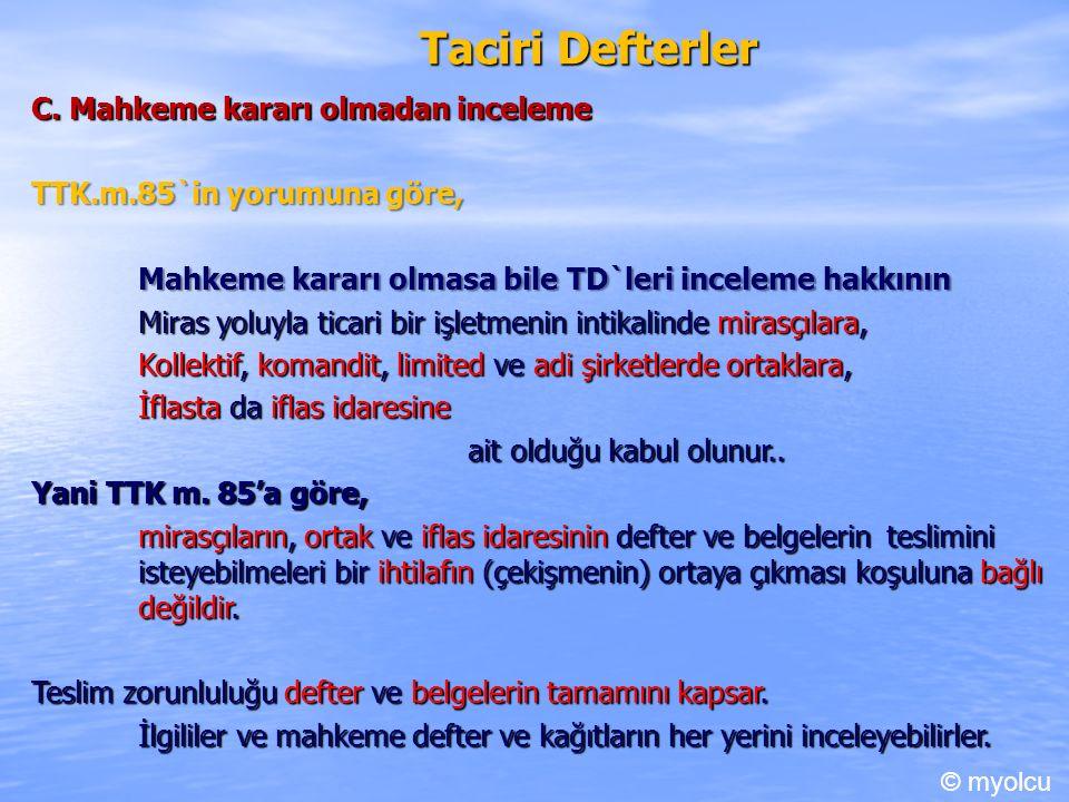 Taciri Defterler C. Mahkeme kararı olmadan inceleme TTK.m.85`in yorumuna göre, Mahkeme kararı olmasa bile TD`leri inceleme hakkının Miras yoluyla tica