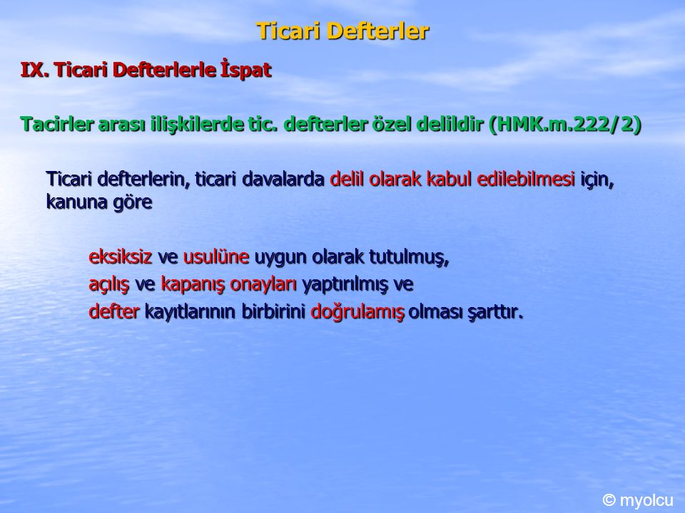 Ticari Defterler IX. Ticari Defterlerle İspat Tacirler arası ilişkilerde tic.
