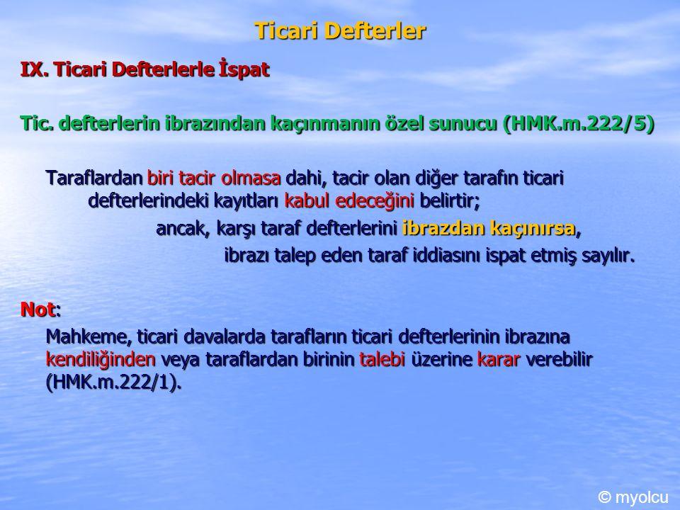 Ticari Defterler IX. Ticari Defterlerle İspat Tic. defterlerin ibrazından kaçınmanın özel sunucu (HMK.m.222/5) Taraflardan biri tacir olmasa dahi, tac