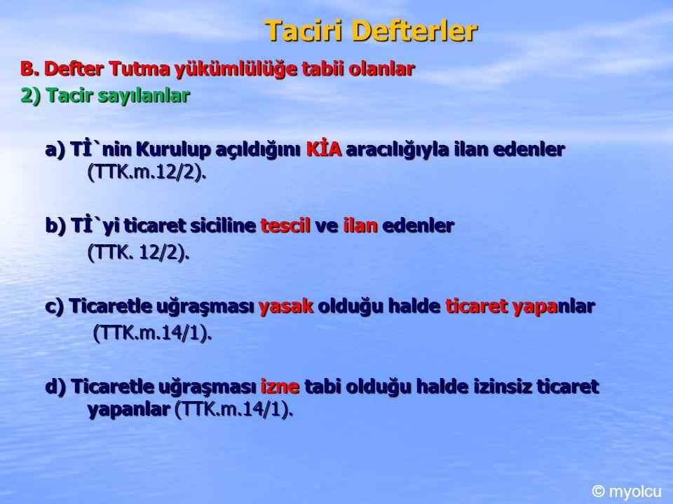 Taciri Defterler B. Defter Tutma yükümlülüğe tabii olanlar 2) Tacir sayılanlar a) Tİ`nin Kurulup açıldığını KİA aracılığıyla ilan edenler (TTK.m.12/2)