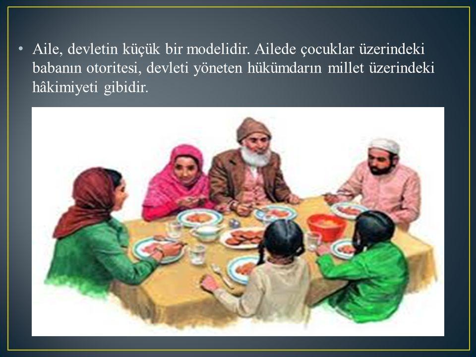 Aile, devletin küçük bir modelidir. Ailede çocuklar üzerindeki babanın otoritesi, devleti yöneten hükümdarın millet üzerindeki hâkimiyeti gibidir.