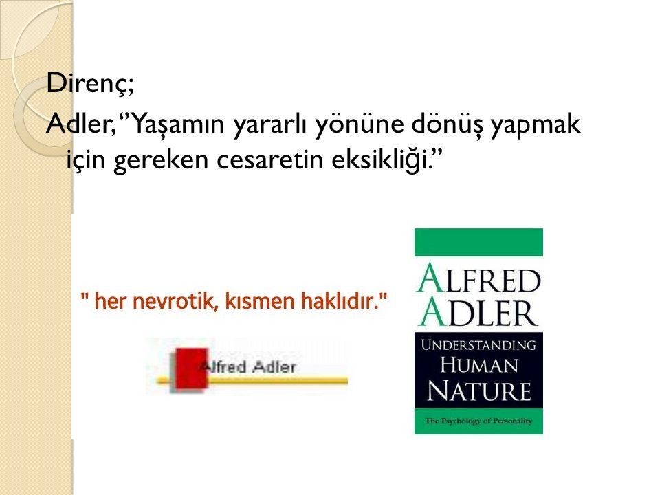 Direnç; Adler, ''Yaşamın yararlı yönüne dönüş yapmak için gereken cesaretin eksikli ğ i.''