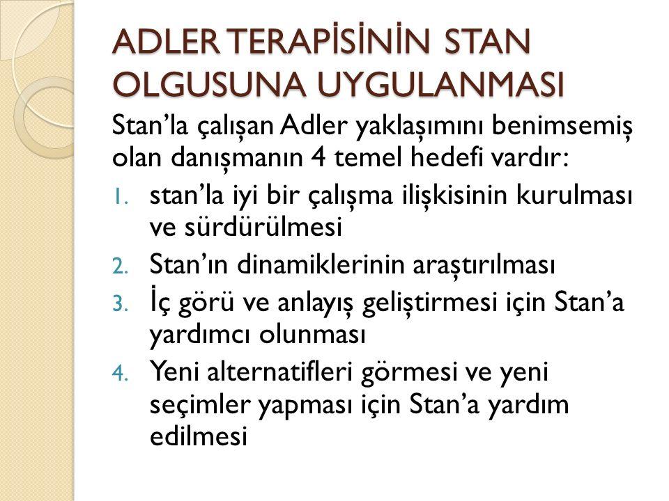 ADLER TERAP İ S İ N İ N STAN OLGUSUNA UYGULANMASI Stan'la çalışan Adler yaklaşımını benimsemiş olan danışmanın 4 temel hedefi vardır: 1. stan'la iyi b
