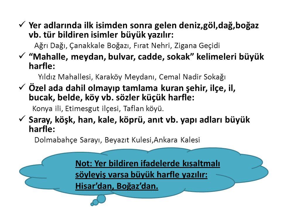  Kurum, kuruluş,kurul ve kanun, tüzük, yönetmelik adlarının her kelimesi büyük harfle: Türk Dil Kurumu, Milli Kütüphane, Türkiye Büyük Millet Meclisi, Medeni Kanun, Telif Hakkı Yayın ve Satış Yönetmeliği.