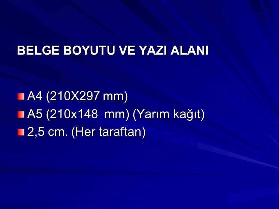 BELGE BOYUTU VE YAZI ALANI A4 (210X297 mm) A5 (210x148 mm) (Yarım kağıt) 2,5 cm. (Her taraftan)