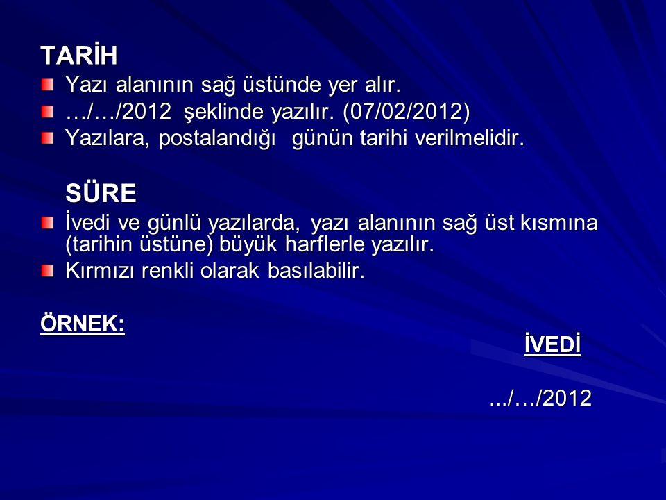 TARİH Yazı alanının sağ üstünde yer alır. …/…/2012 şeklinde yazılır. (07/02/2012) Yazılara, postalandığı günün tarihi verilmelidir. SÜRE İvedi ve günl