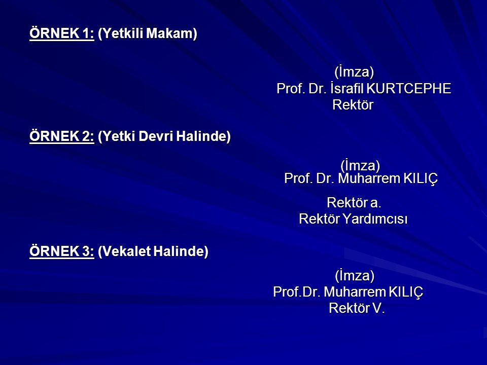 ÖRNEK 1: (Yetkili Makam) (İmza) Prof. Dr. İsrafil KURTCEPHE Rektör ÖRNEK 2: (Yetki Devri Halinde) (İmza) Prof. Dr. Muharrem KILIÇ (İmza) Prof. Dr. Muh