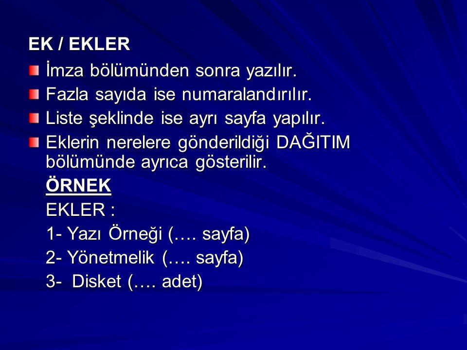 EK / EKLER İmza bölümünden sonra yazılır. Fazla sayıda ise numaralandırılır. Liste şeklinde ise ayrı sayfa yapılır. Eklerin nerelere gönderildiği DAĞI