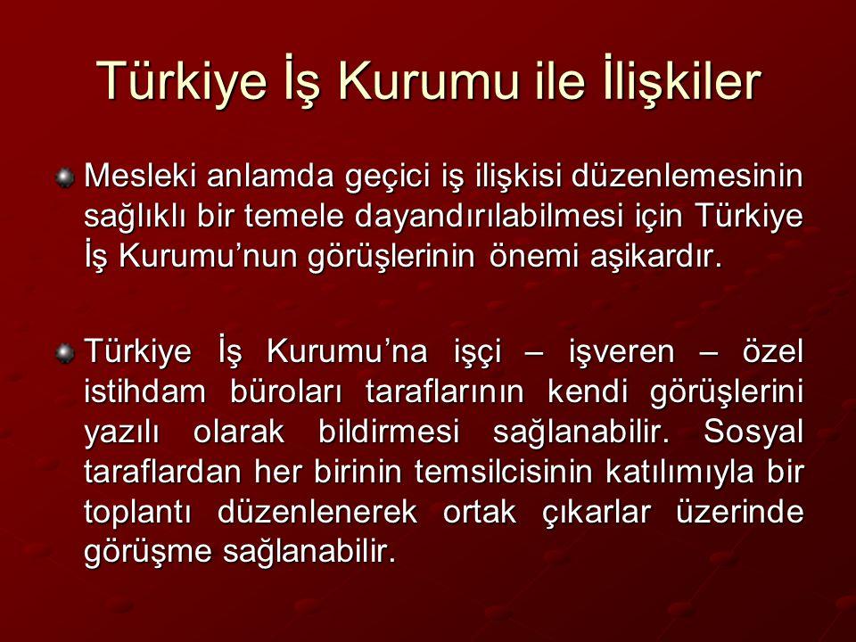 Türkiye İş Kurumu ile İlişkiler Mesleki anlamda geçici iş ilişkisi düzenlemesinin sağlıklı bir temele dayandırılabilmesi için Türkiye İş Kurumu'nun görüşlerinin önemi aşikardır.