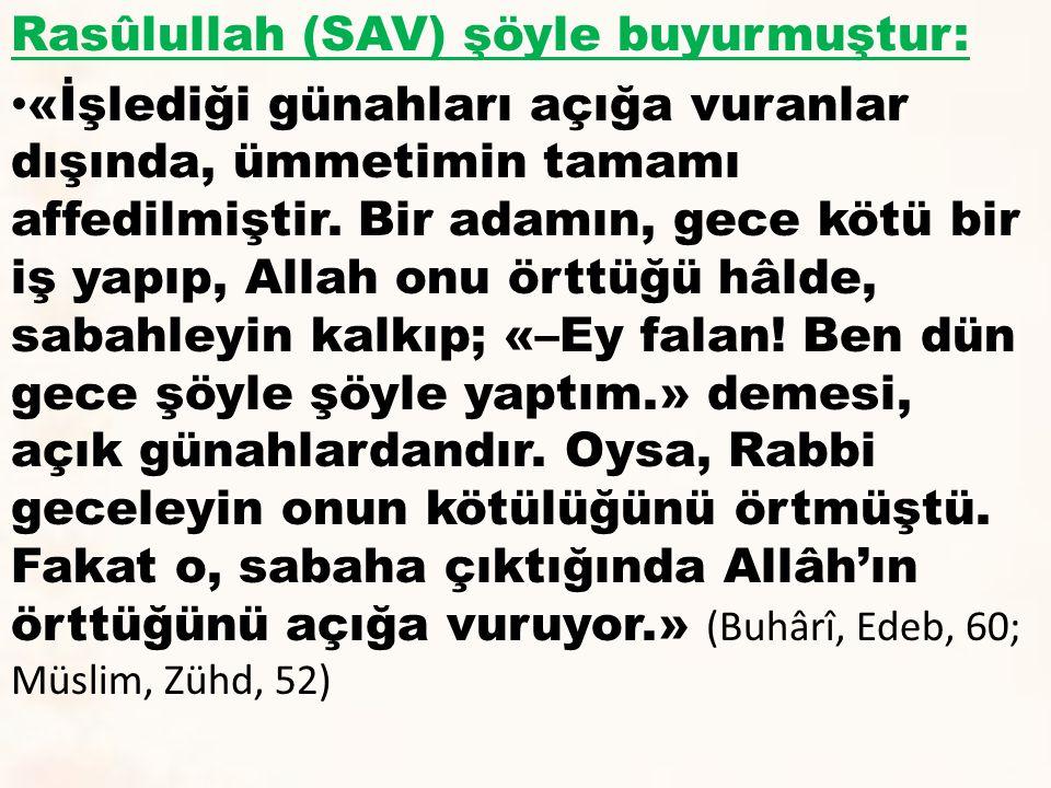 Rasûlullah (SAV) şöyle buyurmuştur: «İşlediği günahları açığa vuranlar dışında, ümmetimin tamamı affedilmiştir. Bir adamın, gece kötü bir iş yapıp, Al
