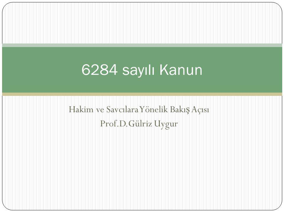 Hakim ve Savcılara Yönelik Bakı ş Açısı Prof.D.Gülriz Uygur 6284 sayılı Kanun