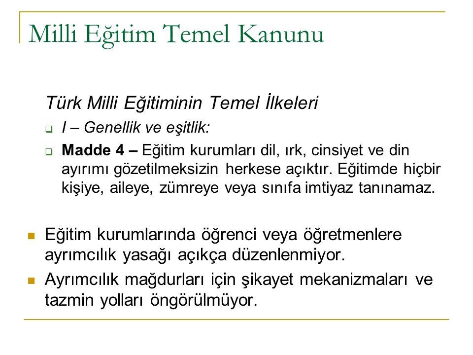 Milli Eğitim Temel Kanunu Türk Milli Eğitiminin Temel İlkeleri  I – Genellik ve eşitlik:  Madde 4 – Eğitim kurumları dil, ırk, cinsiyet ve din ayırımı gözetilmeksizin herkese açıktır.