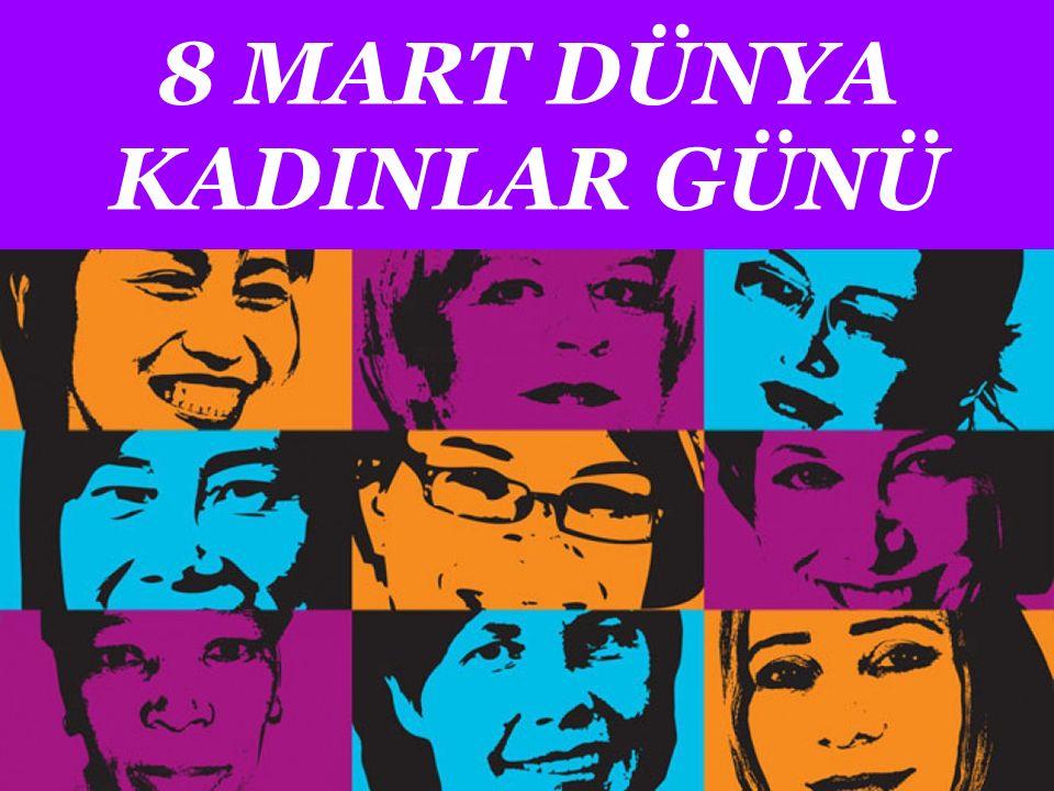 8 Mart Dünya Kadınlar Günü, tüm dünya emekçi kadınlarının kutladığı uluslar arası bir gündür.