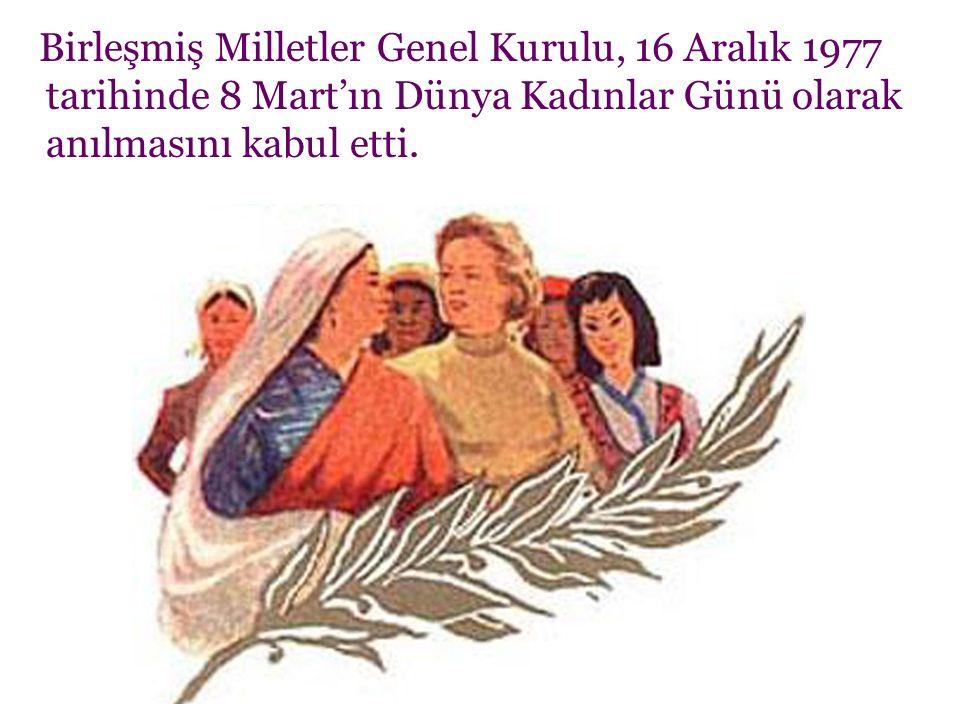 Birleşmiş Milletler Genel Kurulu, 16 Aralık 1977 tarihinde 8 Mart'ın Dünya Kadınlar Günü olarak anılmasını kabul etti.