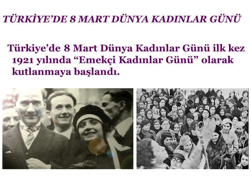 """TÜRKİYE'DE 8 MART DÜNYA KADINLAR GÜNÜ Türkiye'de 8 Mart Dünya Kadınlar Günü ilk kez 1921 yılında """"Emekçi Kadınlar Günü"""" olarak kutlanmaya başlandı."""