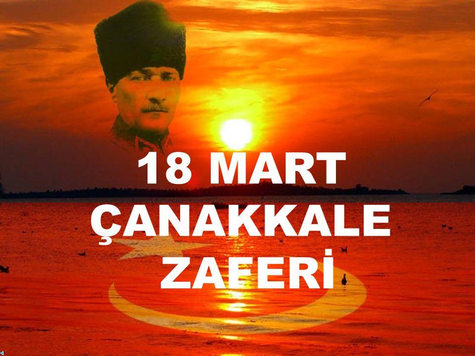 18 MART ÇANAKKALE DENİZ ZAFERİ 18 MART ÇANAKKALE ZAFERİ