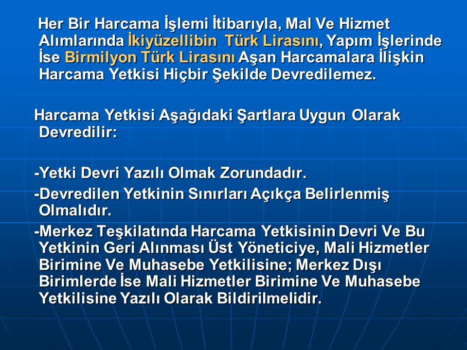 Her Bir Harcama İşlemi İtibarıyla, Mal Ve Hizmet Alımlarında İkiyüzellibin Türk Lirasını, Yapım İşlerinde İse Birmilyon Türk Lirasını Aşan Harcamalara İlişkin Harcama Yetkisi Hiçbir Şekilde Devredilemez.