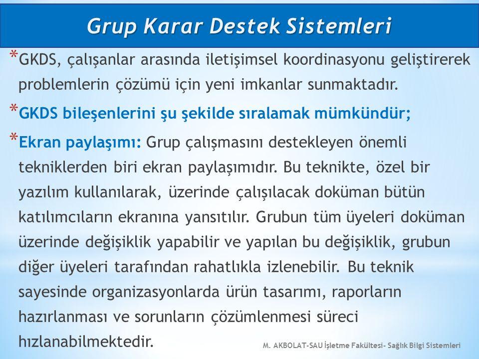 M. AKBOLAT-SAU İşletme Fakültesi- Sağlık Bilgi Sistemleri * GKDS, çalışanlar arasında iletişimsel koordinasyonu geliştirerek problemlerin çözümü için