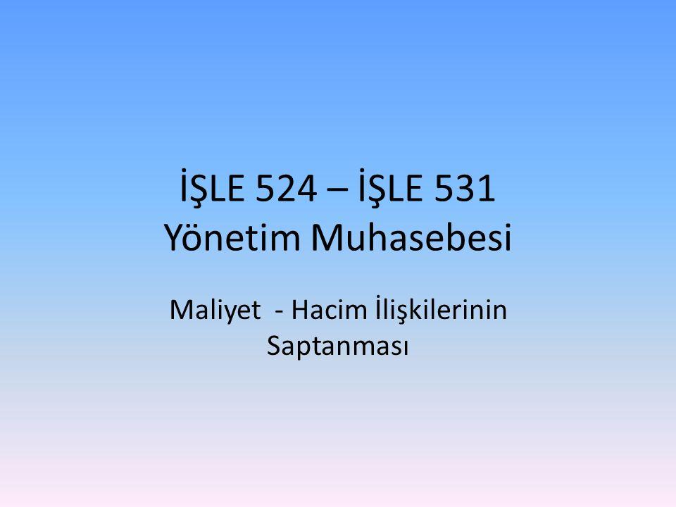 İŞLE 524 – İŞLE 531 Yönetim Muhasebesi Maliyet - Hacim İlişkilerinin Saptanması