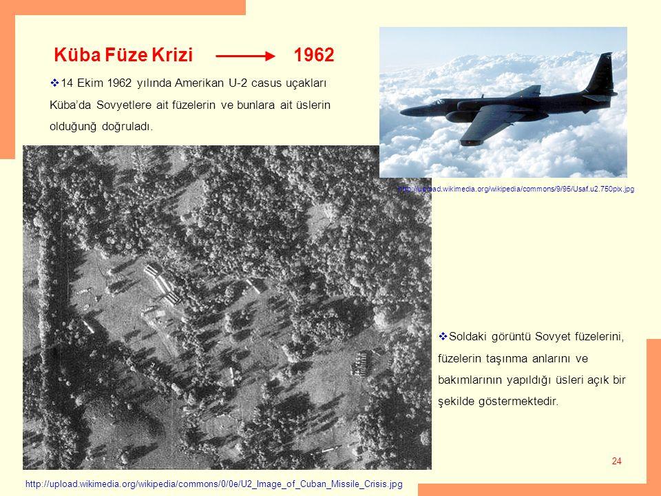 28.09.2015 24 1962  14 Ekim 1962 yılında Amerikan U-2 casus uçakları Küba'da Sovyetlere ait füzelerin ve bunlara ait üslerin olduğunğ doğruladı. Küba