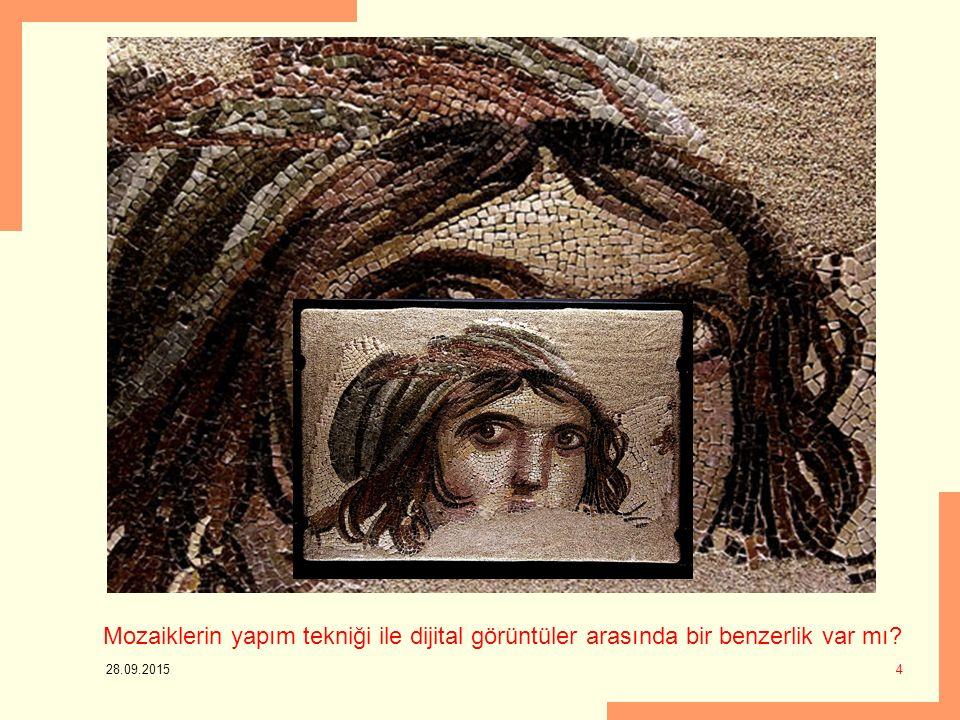 28.09.2015 4 Mozaiklerin yapım tekniği ile dijital görüntüler arasında bir benzerlik var mı?