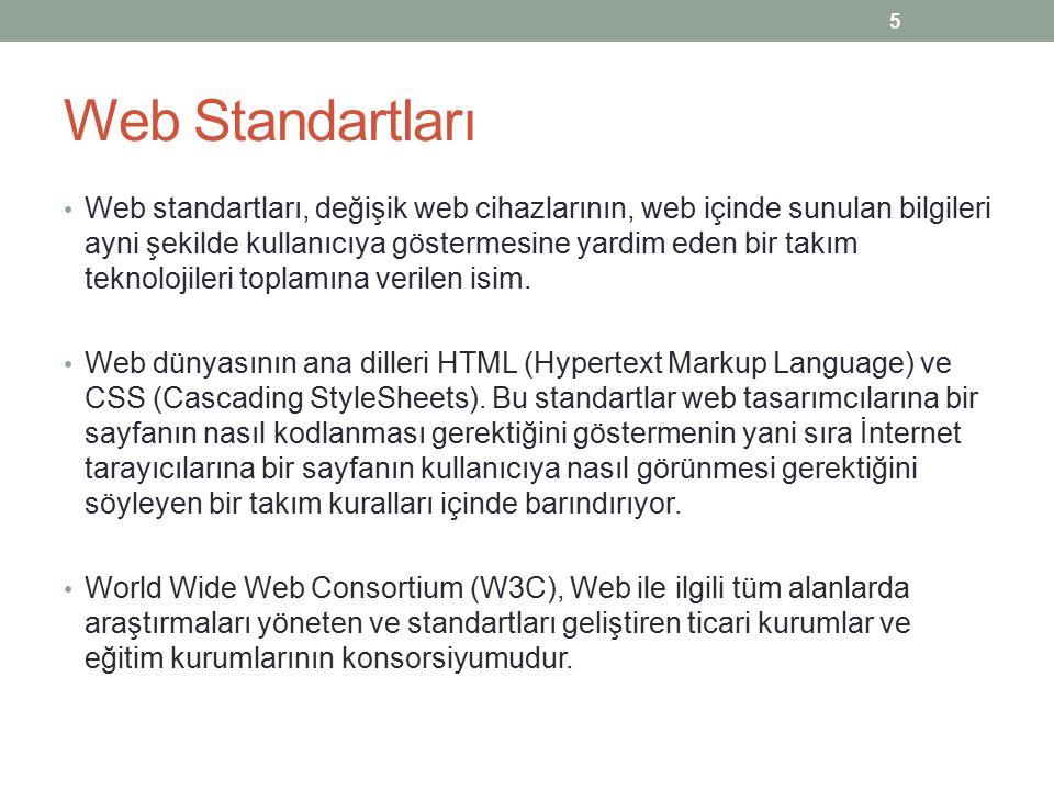 Web Standartları Web standartları, değişik web cihazlarının, web içinde sunulan bilgileri ayni şekilde kullanıcıya göstermesine yardim eden bir takım teknolojileri toplamına verilen isim.