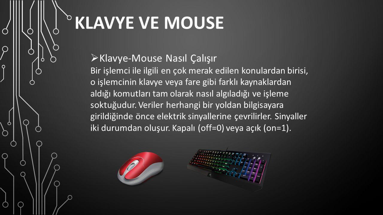 KLAVYE VE MOUSE  Klavye-Mouse Nasıl Çalışır Bir işlemci ile ilgili en çok merak edilen konulardan birisi, o işlemcinin klavye veya fare gibi farklı kaynaklardan aldığı komutları tam olarak nasıl algıladığı ve işleme soktuğudur.