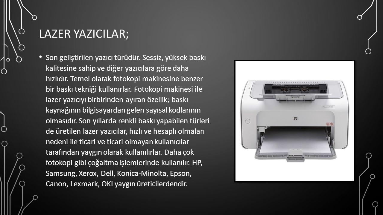LAZER YAZICILAR; Son geliştirilen yazıcı türüdür.